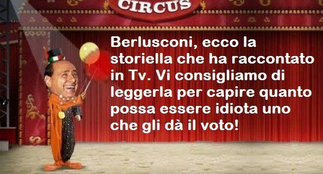 Berlusconi, ecco la storiella che ha raccontato in Tv. Vi consigliamo di leggerla per capire quanto possa essere idiota uno che gli dà il voto!