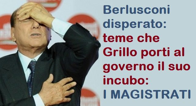 """Berlusconi lancia l'allarme: """"C'è un patto tra Grillo e Davigo per portare al governo 8 Magistrati"""" …Pare evidente che sia lui che i suoi elettori sono terrorizzati da Giustizia, Magistrati, Legge e onestà in genere, o no?"""