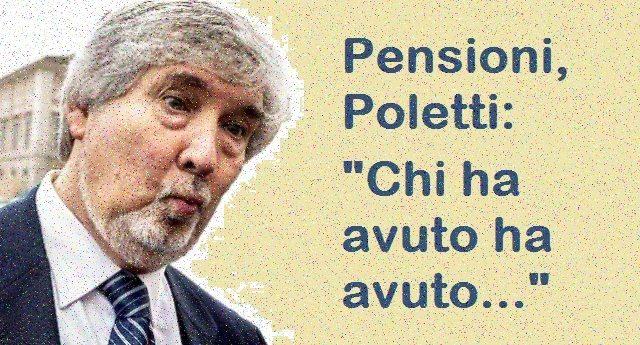 """L'ultima del Ministro Poletti sulle pensioni: """"Chi ha avuto ha avuto…"""""""