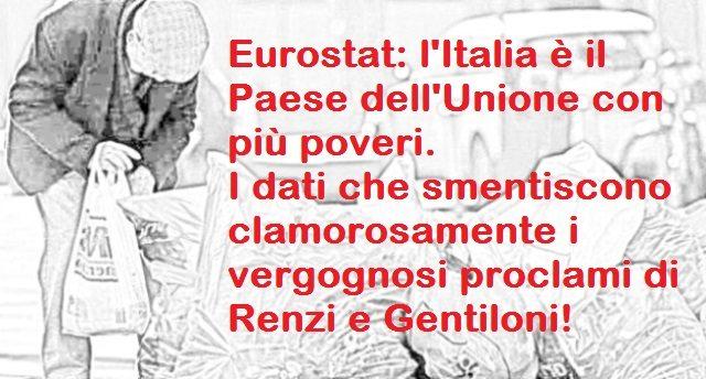Eurostat: l'Italia è il Paese dell'Unione con più poveri. I dati che smentiscono clamorosamente i vergognosi proclami di Renzi e Gentiloni!