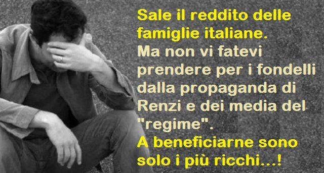 """Sale il reddito delle famiglie italiane. Ma non vi fate prendere per i fondelli dalla propaganda di Renzi e dei media del """"regime"""". A beneficiarne sono solo i più ricchi…!"""