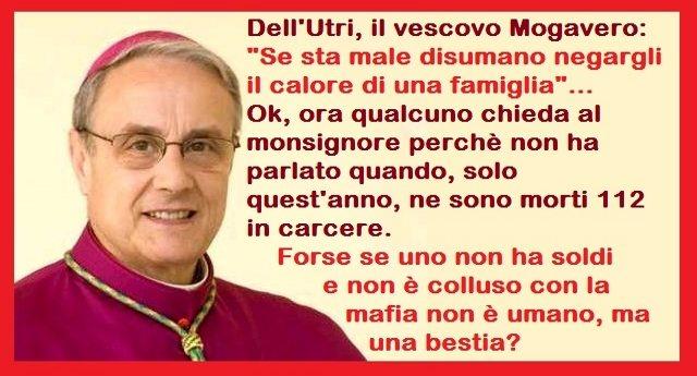 """Dell'Utri, il vescovo Mogavero: """"Se sta male disumano negargli il calore di una famiglia"""" – Ok, ora qualcuno chieda al monsignore perchè non ha parlato quando, solo quest'anno, ne sono morti 112 in carcere. Forse se uno non ha soldi e non è colluso con la mafia non è umano, ma una bestia?"""