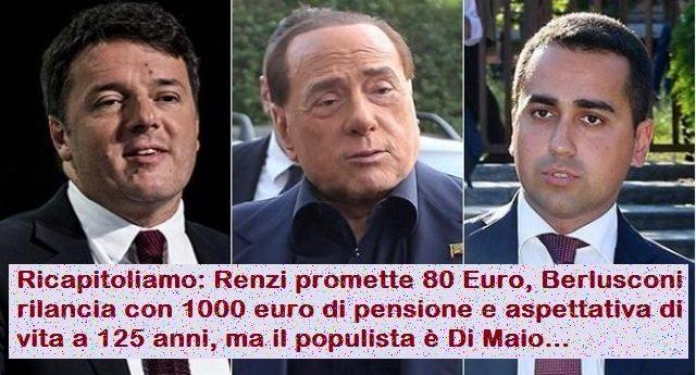 Ricapitoliamo: Renzi promette 80 Euro, Berlusconi rilancia con 1000 euro di pensione e aspettativa di vita a 125 anni, ma il populista è Di Maio…
