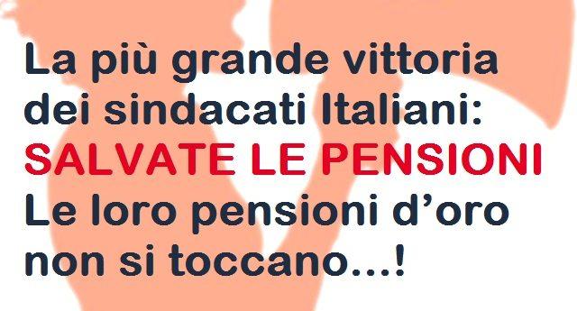 La più grande vittoria dei sindacati Italiani: SALVATE LE PENSIONI – Le loro pensioni d'oro non si toccano…!