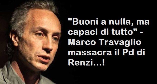 """""""Buoni a nulla, ma capaci di tutto"""" – Marco Travaglio massacra il Pd di Renzi!"""