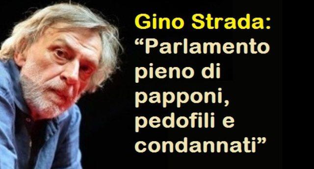 """Gino Strada senza peli sulla lingua: """"Parlamento pieno di papponi, pedofili e condannati"""" !!"""