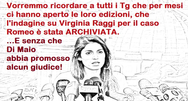 Vorremmo ricordare a tutti i Tg che per mesi ci hanno aperto le loro edizioni, che l'indagine su Virginia Raggi per il caso Romeo è stata ARCHIVIATA. E senza che Di Maio abbia promosso alcun giudice!