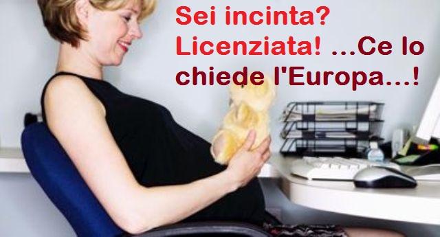 Sei incinta? Licenziata! …Ce lo chiede l'Europa…!