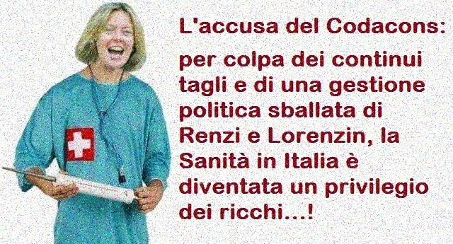 L'accusa del Codacons: per colpa dei continui tagli e di una gestione politica sballata di Renzi e Lorenzin, la Sanità in Italia è diventata un privilegio dei ricchi