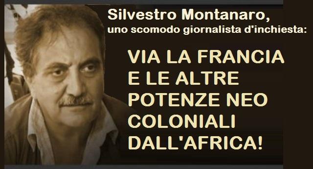 Silvestro Montanaro, lo scomodo giornalista d'inchiesta: VIA LA FRANCIA E LE ALTRE POTENZE NEO COLONIALI DALL'AFRICA!