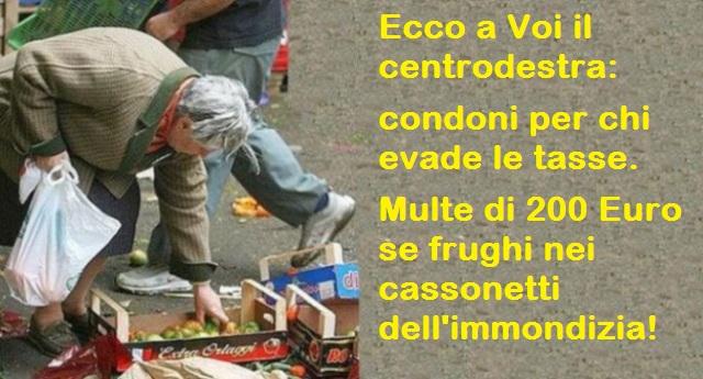 Ecco a Voi il centrodestra: condoni per chi evade le tasse. Multe di 200 Euro se frughi nei cassonetti dell'immondizia!