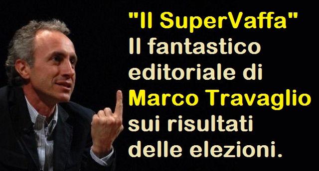 """""""Il SuperVaffa"""" – Il fantastico editoriale di Marco Travaglio sui risultati delle elezioni."""