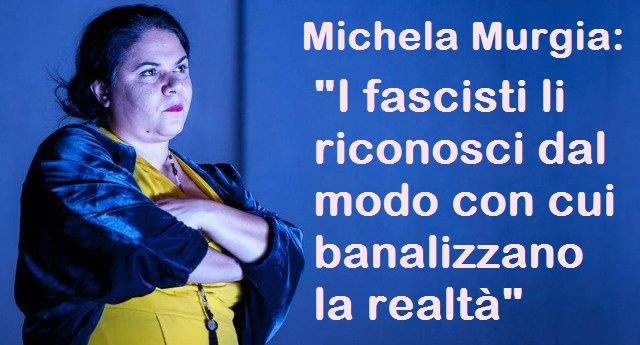 Michela Murgia: «I fascisti li riconosci dal modo con cui banalizzano la realtà»