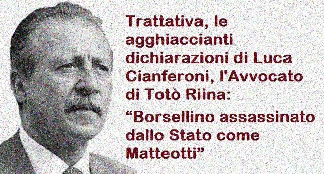 """Trattativa, le agghiaccianti dichiarazioni di Luca Cianferoni, l'Avvocato di Totò Riina: """"Borsellino assassinato dallo Stato come Matteotti"""""""