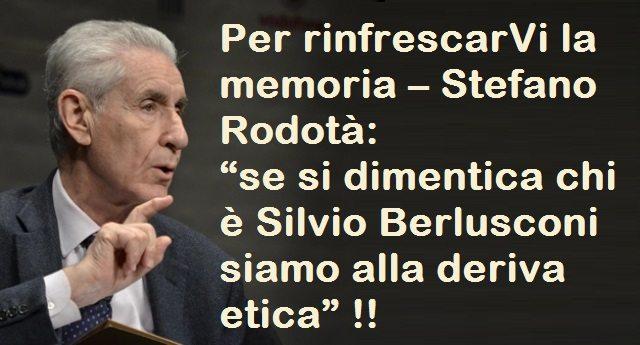"""Berlusconi ribadisce il suo concetto: chi non vota per me è un coglione… Noi preferiamo ribadire quello di Stefano Rodotà: """"se si dimentica chi è Silvio Berlusconi siamo alla deriva etica""""…!"""