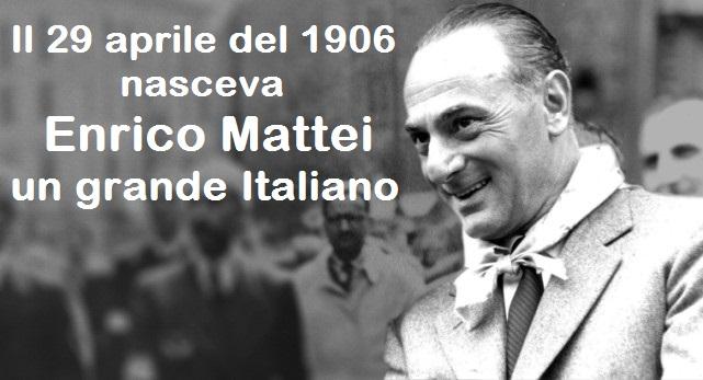 Quando Enrico Mattei e l'Italia facevano paura al mondo – In ricordo di un Grande Italiano nato il 29 aprile di 103 anni fa!