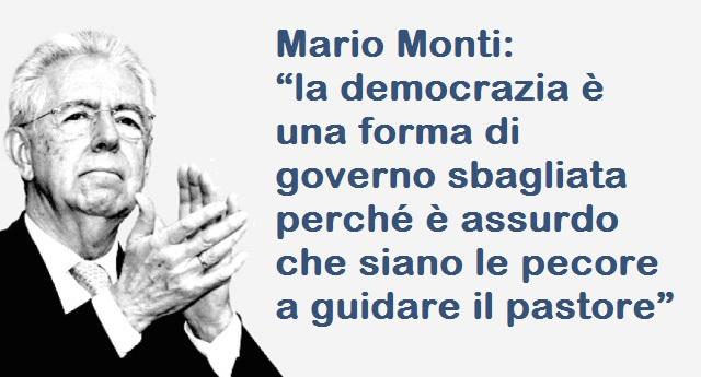 """Mario Monti: """"la democrazia è una forma di governo sbagliata perché è assurdo che siano le pecore a guidare il pastore"""" …Ah, non dimenticate, le pecore siamo NOI…!"""