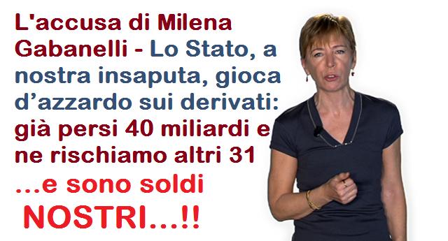 L'accusa di Milena Gabanelli: Lo Stato, a nostra insaputa, gioca d'azzardo sui derivati: già persi 40 miliardi e ne rischiamo altri 31 …e sono soldi NOSTRI…!!