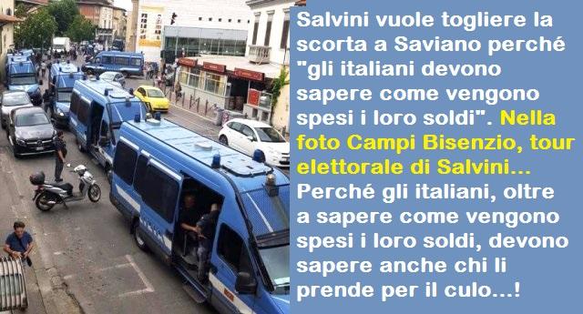 """Salvini vuole togliere la scorta a Saviano perché """"gli italiani devono sapere come vengono spesi i loro soldi"""". Nella foto Campi Bisenzio, per un tour elettorale di Salvini… Perché gli italiani, oltre a sapere come vengono spesi i loro soldi, devono sapere anche chi li prende per i fondelli…!"""