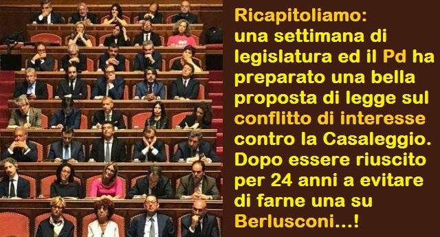 Ricapitoliamo: una settimana di legislatura ed il Pd ha preparato una bella proposta di legge sul conflitto di interesse contro la Casaleggio. Dopo essere riuscito per 24 anni a evitare di farne una su Berlusconi…!