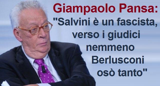 """Durissimo attacco di Giampaolo Pansa – """"Salvini è un fascista: verso i giudici nemmeno Berlusconi osò tanto"""""""