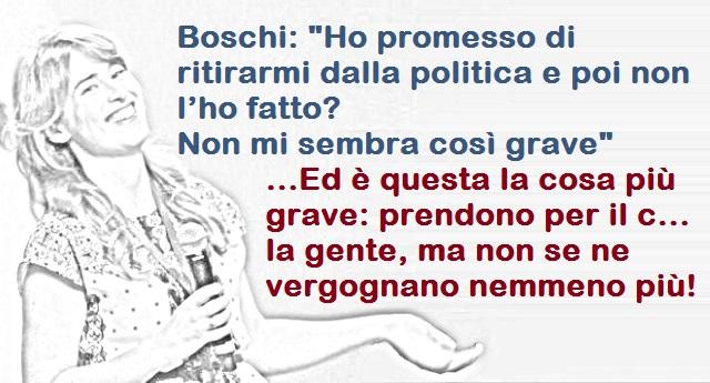 """Boschi: """"Ho promesso di ritirarmi dalla politica e poi non l'ho fatto? Non mi sembra così grave"""" …Ed è questa la cosa più grave: prendono per il c… la gente, ma non se ne vergognano nemmeno più!"""
