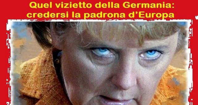 Quel vizietto della Germania: credersi la padrona d'Europa