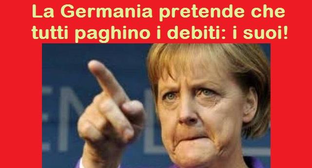 La Germania pretende che tutti paghino i debiti: I SUOI…!