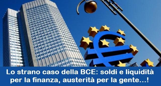 Lo strano caso della BCE: soldi e liquidità per la finanza, austerità per la gente…!
