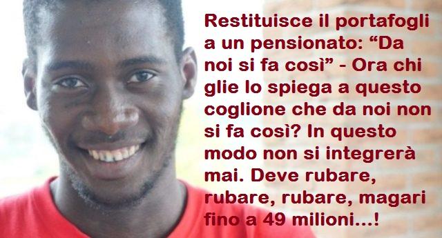 """Idrissa, il richiedente asilo che ha restituito il portafogli a un pensionato: """"Da noi si fa così"""" – …Da te, coglione… Dalle nostre parti, invece, si deve rubare, rubare, rubare, magari fino a 49 milioni, coglione…!"""