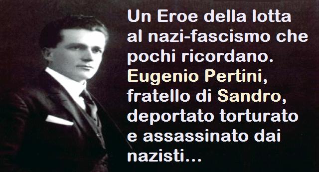 Un Eroe della lotta al nazi-fascismo che pochi ricordano. Eugenio Pertini, fratello di Sandro, deportato torturato e assassinato dai nazisti…