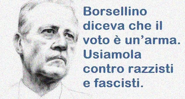 Borsellino diceva che il voto è un'arma. Usiamola domenica contro razzisti e fascisti.
