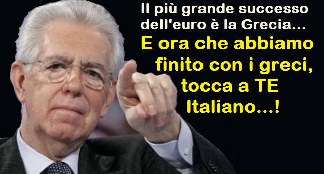 """Mario Monti, 2011: """"Stiamo assistendo al grande successo dell'euro, e la sua manifestazione più concreta è la Grecia""""… Mentre la manifestazione più concreta di quanto Monti sia un farabutto criminale, è la notizia che la macelleria sociale in Greca nell'ultimo anno ha ammazzato 700 bambini…!"""