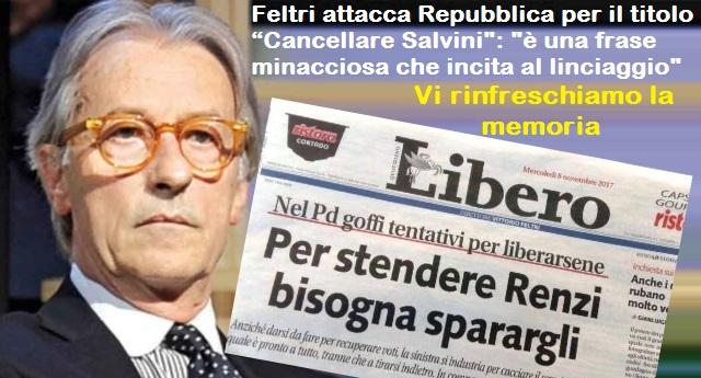 """Feltri attacca Repubblica per il titolo """"Cancellare Salvini"""": """"è una frase minacciosa che incita al linciaggio""""… Dimentica però quando su Libero lui titolava """"Per stendere Renzi bisogna sparargli"""" …Ipocrita o ormai completamente rincoglionito?"""
