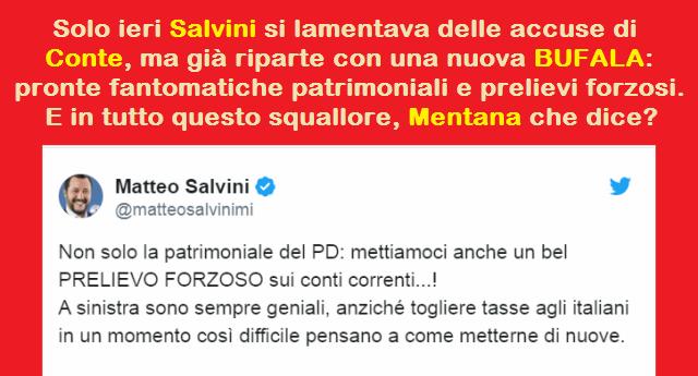Solo ieri Salvini si lamentava delle accuse di Conte, ma già riparte con una nuova BUFALA: pronte fantomatiche patrimoniali e prelievi forzosi…  E in tutto questo squallore, Mentana che dice?