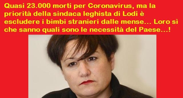 Quasi 23.000 morti per Coronavirus, ma la priorità della sindaca leghista di Lodi è escludere i bimbi stranieri dalle mense… Loro sì che sanno quali sono le necessità del Paese…!