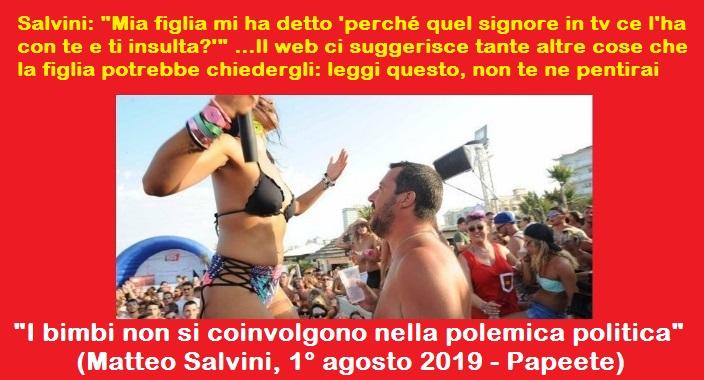 """Salvini: """"Ieri mia figlia mi ha detto 'perché quel signore in tv ce l'ha con te e ti insulta?'"""" …Il web ci suggerisce tante altre cose che la figlia potrebbe chiedergli: leggete questo e non ve ne pentirete…"""