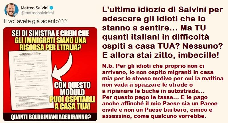 L'ultima idiozia di Salvini per adescare gli idioti che lo stanno a sentire… Ma TU quanti italiani in difficoltà ospiti a casa TUA? Nessuno? E allora stai zitto, imbecille!